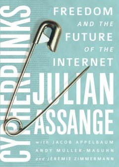 Cypherpunks: Freedom and the Future of the Internet, Andy Muller-Maguhn, Jacob Appelbaum, Jeremie Zimmermann, Julian Assange