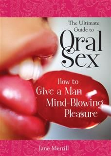 Ultimate Guide to Oral Sex, Jane Merrill
