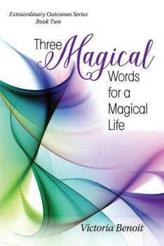 Three Magical Words for a Magical Life, Victoria Benoit