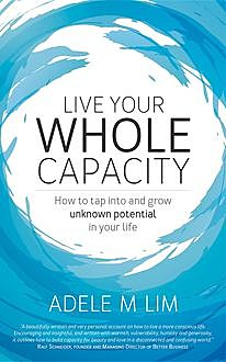 Live Your Whole Capacity, Adele M Lim