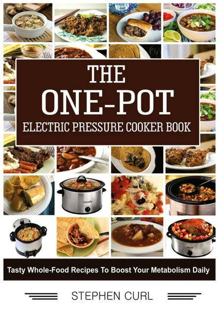 The One-Pot Electric Pressure Cooker Book, Stephen Curl
