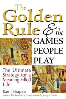 The Golden Rule and the Games People Play, Rabbi Rami Shapiro