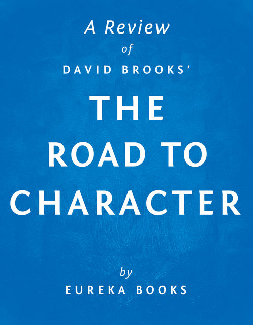 The Road to Character by David Brooks | A Review, Eureka Books