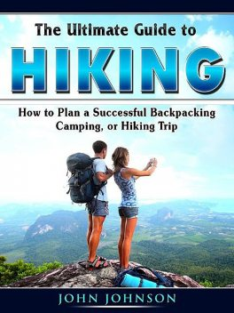 The Ultimate Guide to Hiking, John Johnson