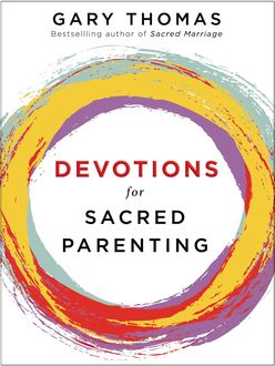 Devotions for Sacred Parenting, Gary L.Thomas