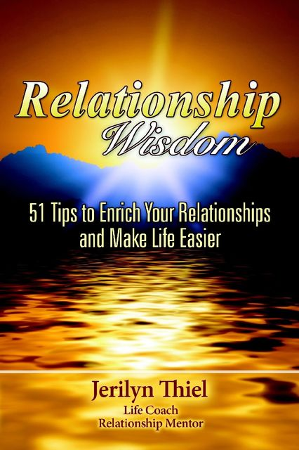 Relationship Wisdom : 51 Tips to Enrich Your Relationships and Make Life Easier, Jerilyn Thiel