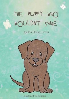 The Puppy Who Wouldn't Share, Pia Horan-Gross
