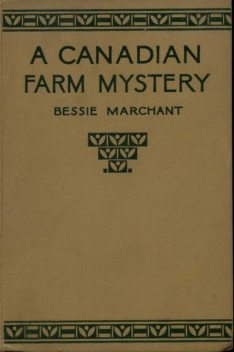 A Canadian Farm Mystery, Or Pam the Pioneer, Bessie Marchant