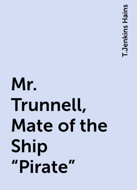 "Mr. Trunnell, Mate of the Ship ""Pirate"", T.Jenkins Hains"