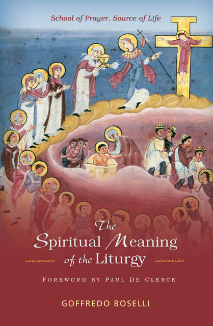 The Spiritual Meaning of the Liturgy, Goffredo Boselli