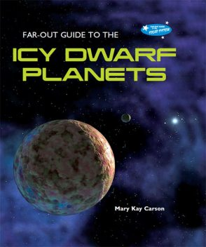 Far-Out Guide to the Icy Dwarf Planets, Mary Kay Carson