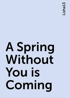 A Spring Without You is Coming, Lisha13