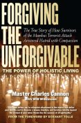 Forgiving the Unforgivable, Eckhart Tolle, Master Charles Cannon, Will Wilkerson