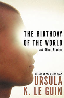 The Birthday of the World, Ursula Le Guin