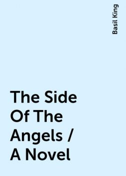 The Side Of The Angels / A Novel, Basil King