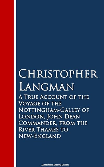 A True Account of the Voyage of the Nottinghar Thames to New-England, Christopher Langman