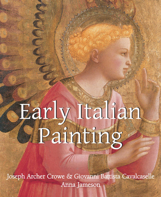 Early Italian Painting, Anna Jameson, Giovanni Battista Cavalcaselle, Joseph Archer Crowe