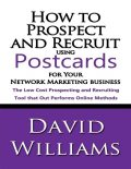 How to Prospect and Recruit Using Postcards for Your Network Marketing Business, David Williams