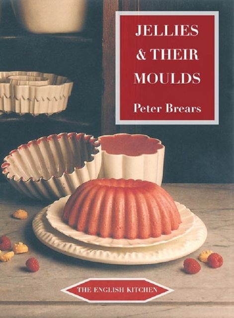Jellies and Their Moulds, Peter Brears