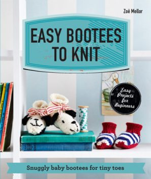 Easy Bootees to Knit, Zoe Mellor