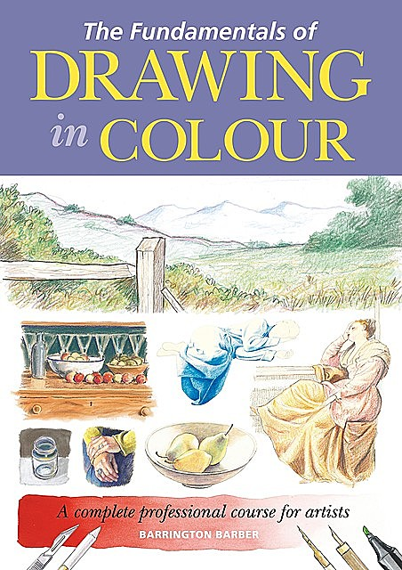 The Fundamentals of Drawing in Colour, Barrington Barber