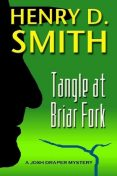 Tangle at Briar Fork: A Josh Draper Mystery, Henry D.Smith
