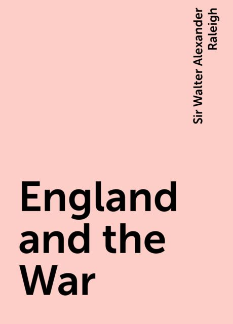 England and the War, Sir Walter Alexander Raleigh