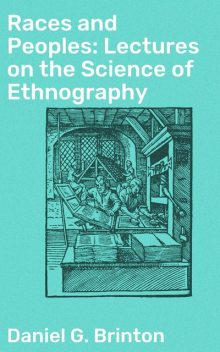 Races and Peoples: Lectures on the Science of Ethnography, Daniel G.Brinton