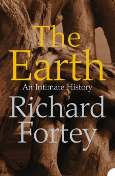 The Earth: An Intimate History (Text Only), Richard Fortey