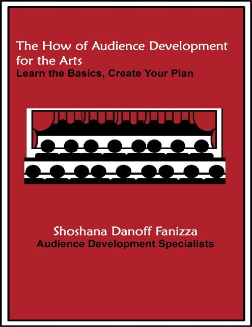 The How of Audience Development for the Arts: Learn the Basics, Create Your Plan, Shoshana Danoff Fanizza