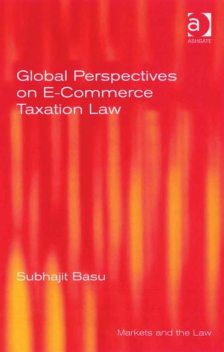 Global Perspectives on E-Commerce Taxation Law, Subhajit Basu