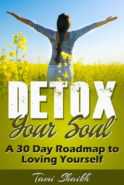 Detox Your Soul-A 30 Day Roadmap to Loving Yourself, Tami Shaikh