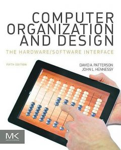 Computer Organization and Design: The Hardware/Software Interface (The Morgan Kaufmann Series in Computer Architecture and Design), David A., Patterson