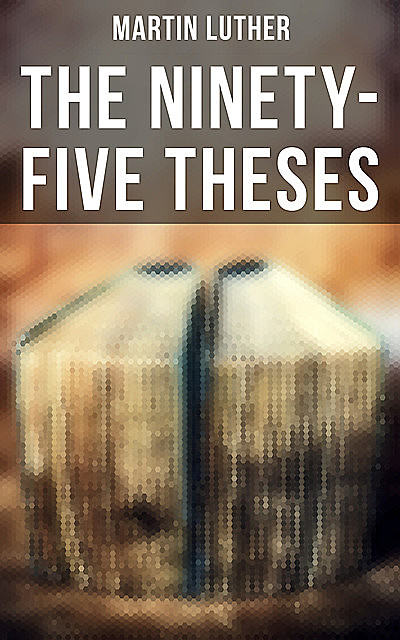 The Ninety-Five Theses, Martin Luther
