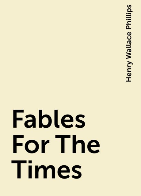 Fables For The Times, Henry Wallace Phillips