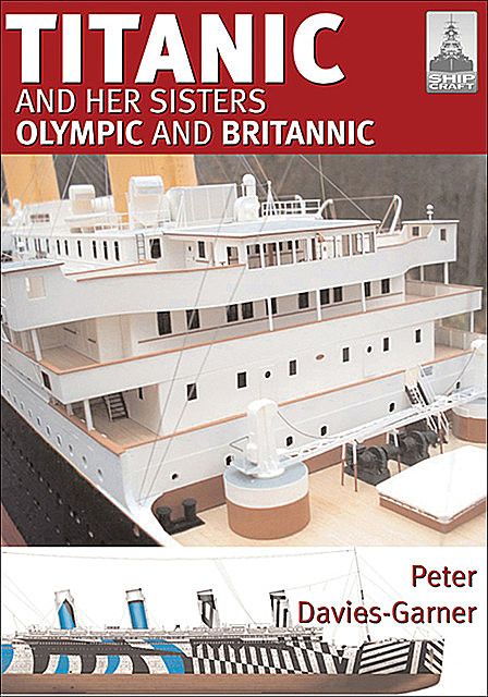 Titanic and her Sisters Olympic and Britannic, Peter Davies-garner