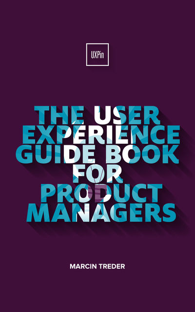 THE USER EXPERIENCE GUIDE BOOK FOR PRODUCT MANAGERS, Marcin Treder