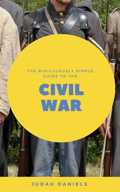 The Ridiculously Simple Guide to the Civil War, Daniels Judah
