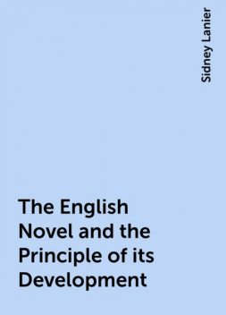 The English Novel and the Principle of its Development, Sidney Lanier