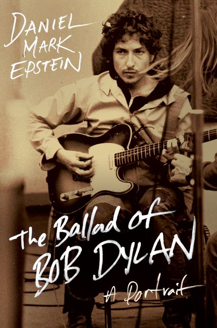 The Ballad of Bob Dylan, Daniel Mark Epstein