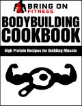 Bodybuilding Cookbook: High Protein Recipes for Building Muscle, Bring On Fitness