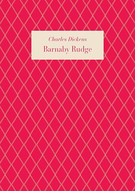 Barnaby Rudge: a tale of the Riots of 'eighty, Charles Dickens