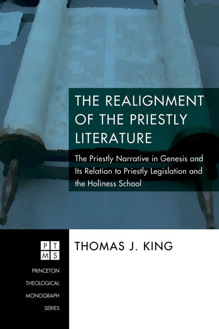 The Realignment of the Priestly Literature, Thomas King