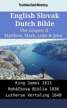 English Slovak Dutch Bible – The Gospels IV – Matthew, Mark, Luke & John, TruthBeTold Ministry