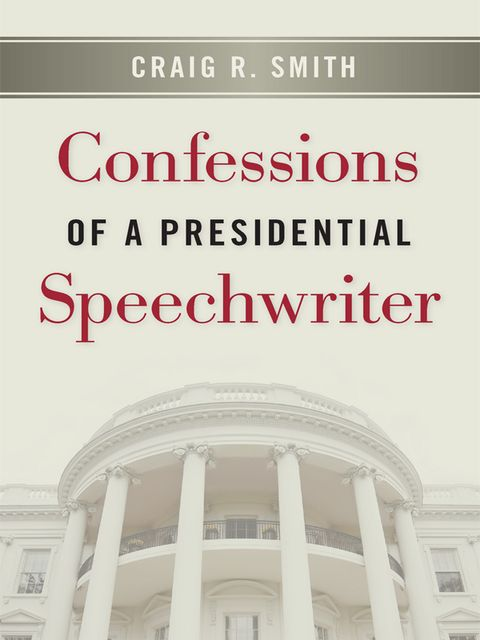 Confessions of a Presidential Speechwriter, Craig Smith