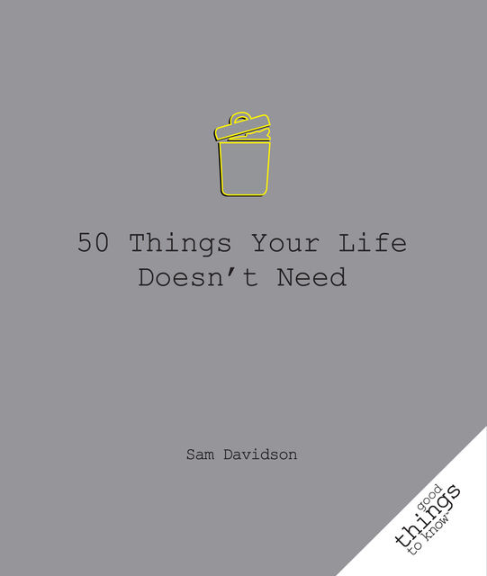 50 Things Your Life Doesn't Need, Sam Davidson
