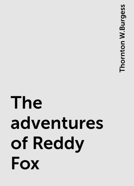 The adventures of Reddy Fox, Thornton W.Burgess