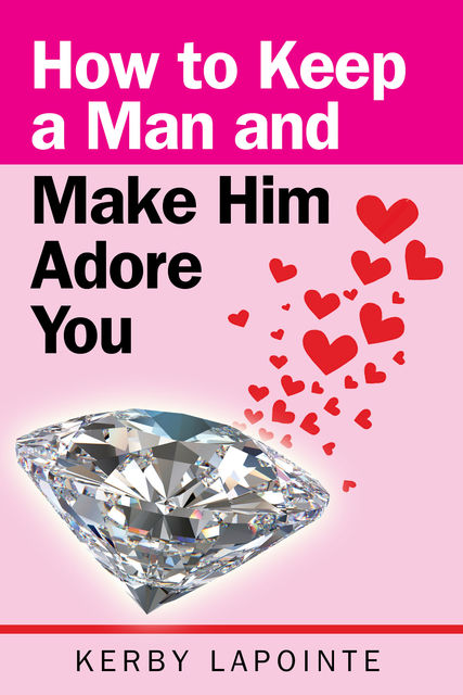 How To Keep A Man And Make Him Adore You, Kerby Lapointe