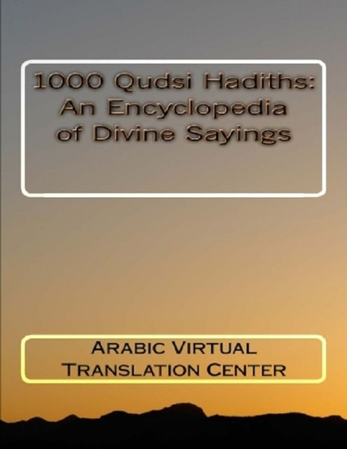 1000 Qudsi Hadiths: An Encyclopedia of Divine Sayings, Arabic Virtual Translation Center