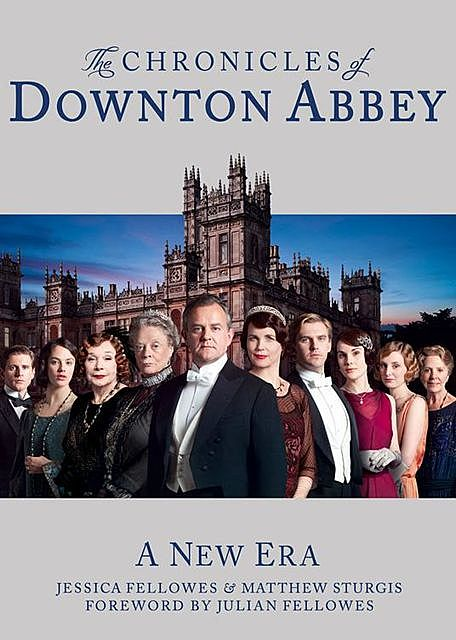 The Chronicles of Downton Abbey (Official Series 3 TV tie-in), Jessica Fellowes, Matthew Sturgis